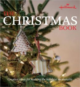 Hallmark The Christmas Book: Easy and Creative Ways to Make Christmas Memorable