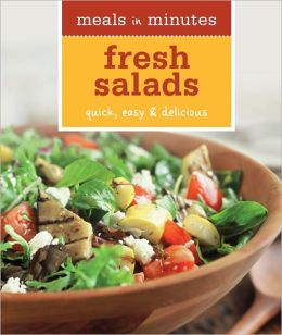 Meals in Minutes: Fresh Salads: Quick, easy and Delicious