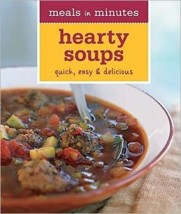 Meals in Minutes: Hearty Soups: Quick, Easy & Delicious