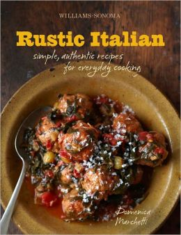 Rustic Italian (Williams-Sonoma): Simple, Authentic Recipes for Everyday Cooking