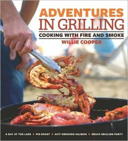 Adventures in Grilling: Cooking with Fire and Smoke