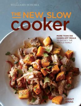 The New Slow Cooker rev. (Williams-Sonoma): More than 100 Hands-off Meals to Satisfy the Whole Family