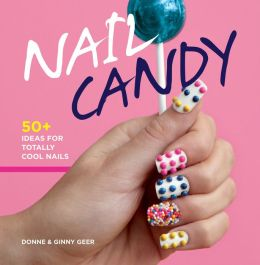 Nail Candy: 50+ ideas for Totally Cool Nails (PagePerfect NOOK Book)