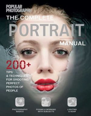 Portrait Manual (Popular Photography): 300+ Tips and Techniques for Shooting Perfect Photos of People