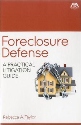 Foreclosure Defense: A Practical Litigation Guide