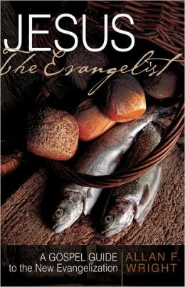 Jesus the Evangelist: A Gospel Guide to the New Evangelization