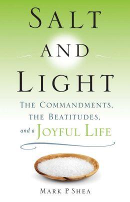 Salt and Light: The Commandments, the Beatitudes, and a Joyful Life