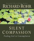 Book Cover Image. Title: Silent Compassion:  Finding God in Contemplation, Author: Richard Rohr O.F.M.