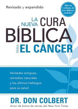 La Nueva cura biblica para el cancer: Verdades antiguas, remedios naturales y los ultimos hallazgos para su salud