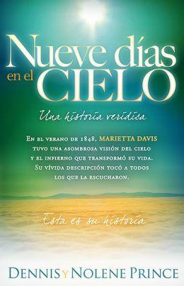 Nueve Dias En El Cielo: Una Historia Veridica: En el verano de 1848, Marietta Davis tuvo una asombrosa vision del cielo y el infierno que transformo su vida. Su vivida descripcion ha tocado a todo el que la ha oido. Esta es su historia.