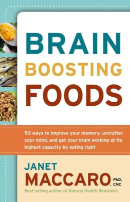 Brain Boosting Foods: 50 Ways to Improve Your Memory, Unclutter Your Mind, and Get your Brain Working at its Highest Capacity by Eating Right