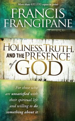 Holiness, Truth, and the Presence of God: A Penetrating Study of the Human Heart and How God Prepares It for His Glory