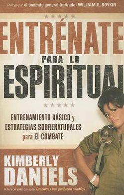 Entrenate para lo espiritual: Entrenamiento basico y estrategias sobrenaturales para el combate
