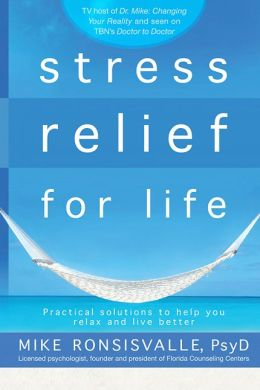 Stress Relief for Life: Practical Solutions to Help You Relax and Live Better