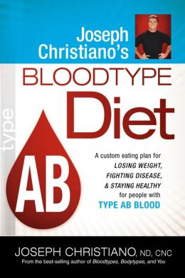 Joseph Christiano's Bloodtype Diet AB: A Custom Eating Plan for Losing Weight, Fighting Disease & Staying Healthy for People with Type AB Blood