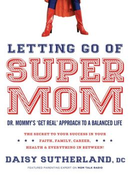 Letting Go of Supermom: Dr. Mommy's 