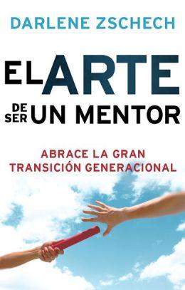 El Arte de Ser un Mentor: Como abrazar la gran transicion generacional
