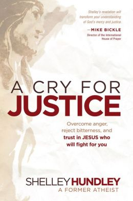 A Cry for Justice: Overcome Anger, Reject Bitterness, and Trust in Jesus Who Will Fight For You