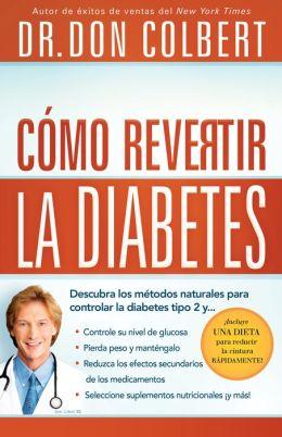 Cómo revertir la diabetes: Descubra los métodos naturales para controlar la diabetes tipo 2