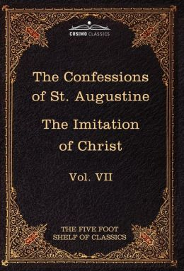 The Confessions of St. Augustine & the Imitation of Christ by Thomas Kempis: The Five Foot Shelf of Classics, Vol. VII (in 51 Volumes)