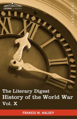 The Literary Digest History Of The World War, Vol. X (In Ten Volumes, Illustrated)