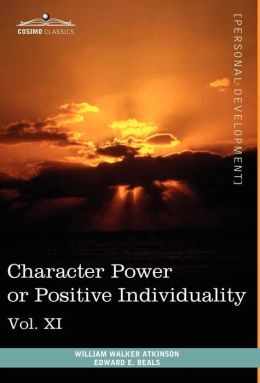 Personal Power Books (in 12 Volumes), Vol. XI: Character Power or Positive Individuality
