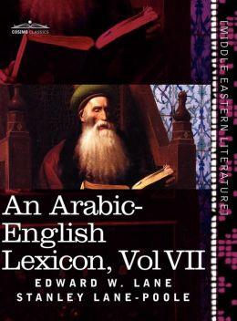 An Arabic-English Lexicon (In Eight Volumes), Vol. Vii