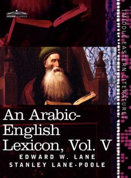 An Arabic-English Lexicon (In Eight Volumes), Vol. V