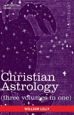 Christian Astrology (Three Volumes In One)