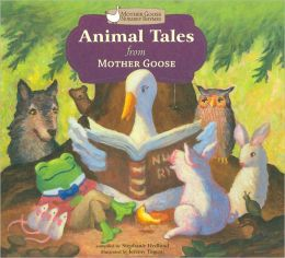 Animal Tales from Mother Goose (Mother Goose Nursery Rhymes Series)