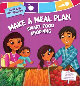 Make a Meal Plan: Smart Food Shopping (Move and Get Healthy Series)