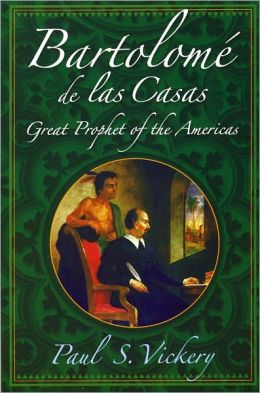 Bartolome De Las Casas: Great Prophet of the Americas