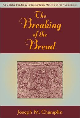 Breaking of the Bread, The: An Updated Handbook for Extraordinary Ministers of Holy Communion