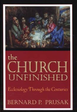 Church Unfinished, The: Ecclesiology through the Centuries