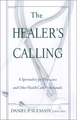 Healer's Calling, The: A Spirituality for Physicians and Other Health Care Professionals