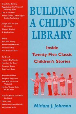 Building a Child's Library: Inside Twenty-Five Classic Children's Stories