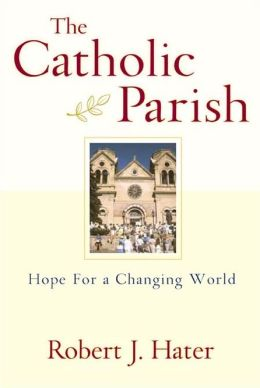 Catholic Parish, The: Hope for a Changing World