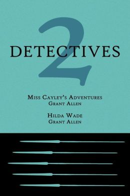 2 Detectives: Miss Cayley's Adventures / Hilda Wade