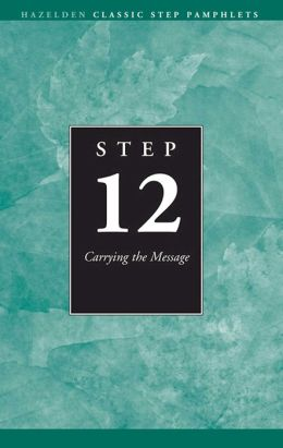 Step 12 AA Carrying the Message: Hazelden Classic Step Pamphlets