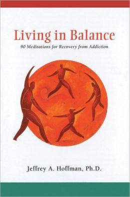 Living in Balance: 90 Meditations for Recovery from Addiction