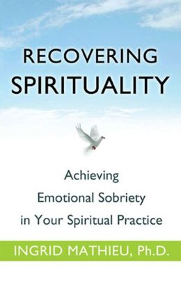 Recovering Spirituality: Achieving Emotional Sobriety in Your Spiritual Practice