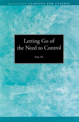 Letting go of the Need to Control: Hazelden Classics for Clients