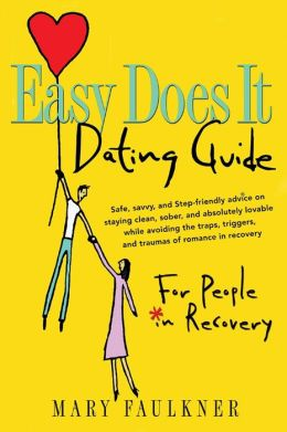 Easy Does It Dating Guide: For People in Recovery