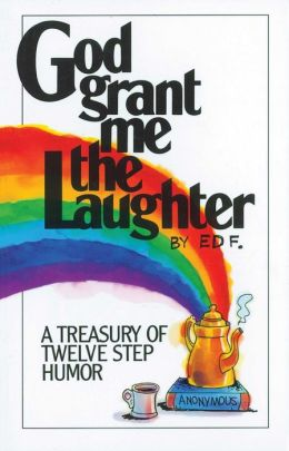 God Grant Me The Laughter: A Treasury Of Twelve Step Humor