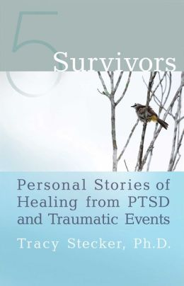 5 Survivors: Personal Stories of Healing from PTSD and Traumatic Events