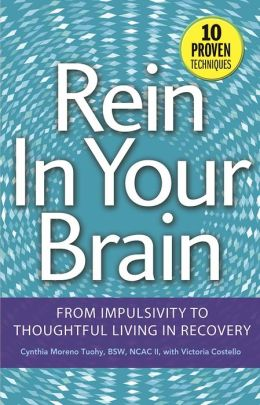 Rein In Your Brain: From Impulsivity to Thoughtful Living in Recovery