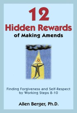 12 Hidden Rewards of Making Amends: Finding Forgiveness and Self-Respect by Working Steps 8-10