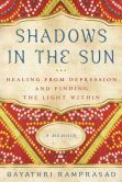 Book Cover Image. Title: Shadows in the Sun:  Healing from Depression and Finding the Light Within, Author: Gayathri Ramprasad
