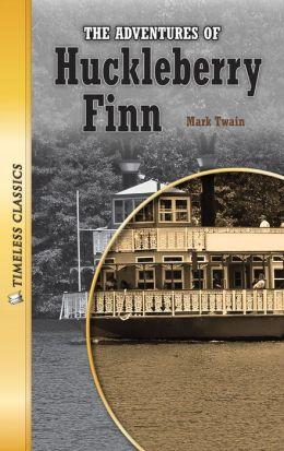 The Adventures of Huckleberry Finn- Timeless Classics