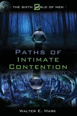 The Sixth World of Men Vol. 2: Paths of Intimate Contention